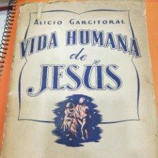 Libros antiguos: VIDA HUMANA DE JESUS - ALICIO GARCITORAL - BUENOS AIRES 1952. Lote 114930311