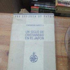 Livres anciens: LIBRO UN SIGLO DE CRISTIANDAD EN EL JAPÓN CONSTANTINO BAYLE S.J. LABOR L-14131-185. Lote 115110407