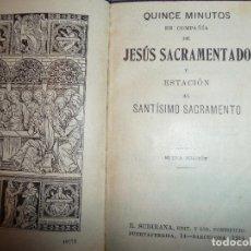 Libros antiguos: QUINCE MINUTOS EN COMPAÑIA DE JESUS SACRAMENTADO Y ESTACION AL SANTISIMO SACRAMENTO.. Lote 115523135