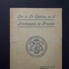 Libros antiguos: POR LA FE CATÓLICA EN EL ARZOBISPADO DE GRANADA 1913. Lote 116648383