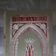 Libros antiguos: VIDA DE LA VIRGEN. 1899.. Lote 118477671