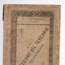 Libros antiguos: CATECISMO DEL VERDADERO TERCIARIO FRANCISCANO. P. JUAN GUERNICA. AÑO 1903. Lote 118536475