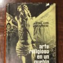 Libros antiguos: ARTE RELIGIOSO EN UN PUEBLO DE ESPAÑA(33€). Lote 118652015
