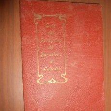 Libros antiguos: GUIA DE UN PEREGRINO DE BARCELONA A LOURDES BARCELONA 1908 EDITORIAL EUGENIO SUBIRANA. Lote 118800419