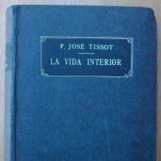 Libros antiguos: LA VIDA INTERIOR. P. JOSE TISSOT. 4ª EDICION, 1920. Lote 118854667