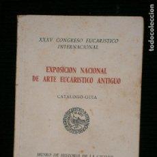 Libros antiguos: F1 EXPOSICION NACIONAL DE ARTE EUCARISTICO ANTIGUO.MUSEO DE HISTORIA DE LA CIUDAD PALACIO REAL MAYO. Lote 119427827