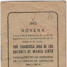 Libri antichi: NOVENA. INTERCESION DE SOR FRANCISCA ANA DE LOS DOLORES DE MARIA CIRER A-NOVENA-100. Lote 121104467