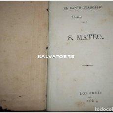 Libros antiguos: EL SANTO EVANGELIO SEGUN SAN MATEO.LONDRES.1875.EN ESPAÑOL. Lote 121168023