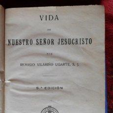 Libros antiguos: VIDA DE NUESTRO SEÑOR JESUCRISTO. REMIGIO VILARIÑO UGARTE. BILBAO 1927.. Lote 121461943