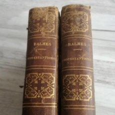 Libros antiguos: EL PROTESTANTISMO COMPARADO CON EL CATOLICISMO - JAIME BALMES (PARIS, 1854) - LOS 2 TOMOS. Lote 124555039