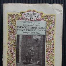 Libros antiguos: EXPLANACIÓ DELS EXERCICIS ESPIRITUALS DE SANT IGNASI DE LOYOLA, PEL P. IGNASI CASANOVAS, EN CATALAN. Lote 124824283