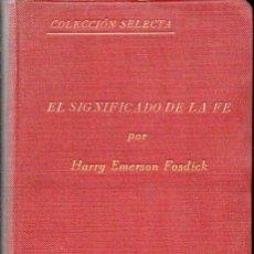 Libros antiguos: HARRY EMERSON FOSDICK : EL SIGNIFICADO DE LA FE (DANIEL JORRO, 1925). Lote 125430835