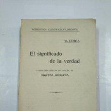 Libros antiguos: EL SIGNFICADO DE LA VERDAD. W. JAMES. DANIEL JORRO EDITOR. 1924. TDK60. Lote 126289215