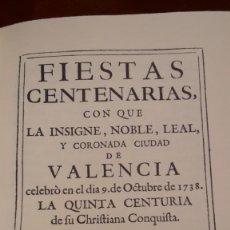 Libros antiguos: FIESTAS CENTENARIAS CON QUE LA INSIGNE, NOBLE, LEAL, Y CORONADA CIUDAD DE VALENCIA,FACSIMIL.. Lote 127848819