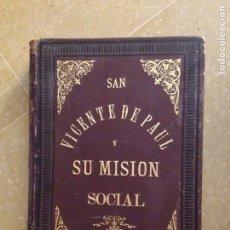 Libros antiguos: SAN VICENTE DE PAUL Y SU MISIÓN SOCIAL (ARTURO LOTH) 1887. Lote 128342248