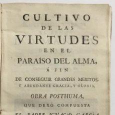 Libros antiguos: CULTIVO DE LAS VIRTUDES EN EL PARAÍSO DEL ALMA, A FIN DE CONSEGUIR GRANDES MÉRITOS, Y ABUNDANTE GRAC. Lote 123192452