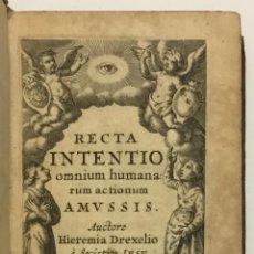 Libros antiguos: RECTA INTENTIO OMNIUM HUMANARUM ACTIONUM AMUSSIS. - DREXEL, JEREMÍAS. COLONIA, 1631.. Lote 123182839
