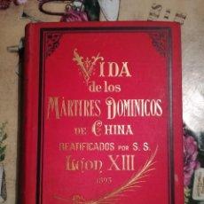 Libros antiguos: VIDA DE LOS MÁRTIRES DOMINICOS DE CHINA BEATIFICADOS POR S.S. LEÓN XIII - P. ARIAS - MANILA 1893. Lote 129095599
