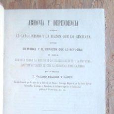 Libros antiguos: ARMONÍA Y DEPENDENCIA ENTRE EL CATOLICISMO Y LA RAZÓN QUE LO RECHAZA VALERO PALACIN 1870 HUESCA IMPE. Lote 130158391
