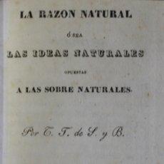 Libros antiguos: LA RAZÓN NATURAL O SEA LAS IDEAS NATURALES OPUESTAS A LAS SOBRE NATURALES. - T .F. DE S. Y B.. Lote 123251067