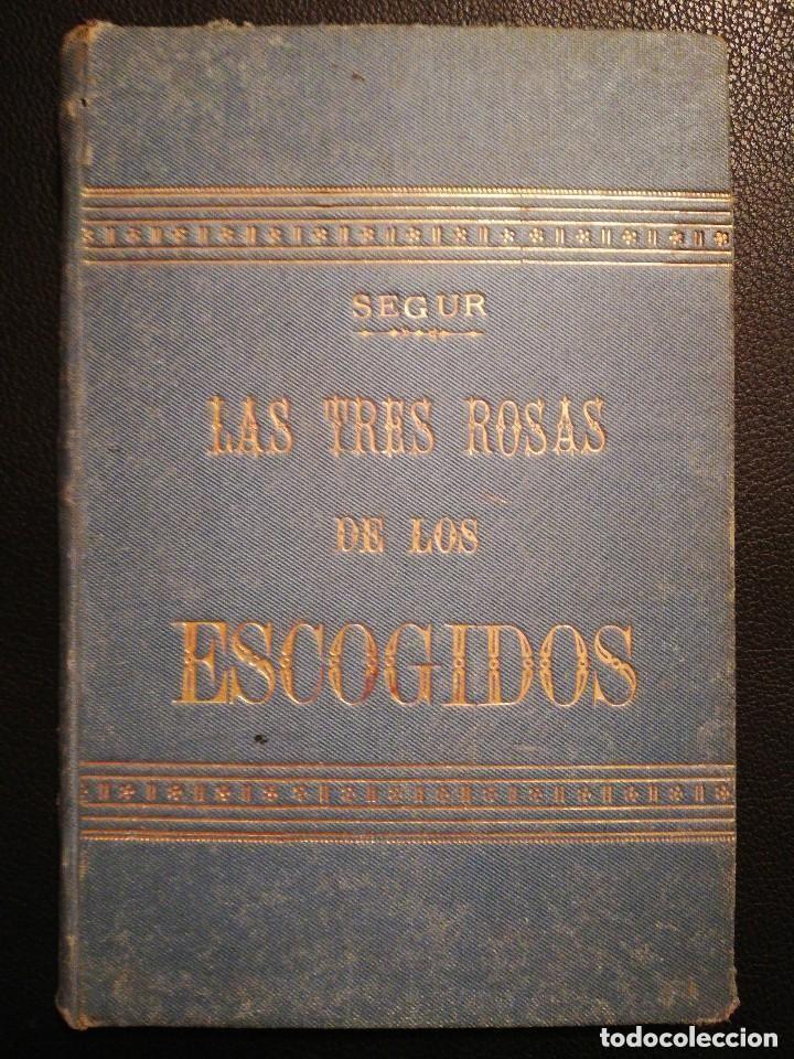 LIBRO LAS TRES ROSAS DE LOS ESCOGIDOS - MONSEÑOR DE SEGUR 1890 (Libros Antiguos, Raros y Curiosos - Religión)