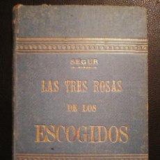 Libros antiguos: LIBRO LAS TRES ROSAS DE LOS ESCOGIDOS - MONSEÑOR DE SEGUR 1890. Lote 132695834