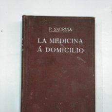 Libros antiguos: LA MEDICINA A DOMICILIO. P. FRANCISCO SAURINA PBRO. AÑO 1907. EDITORIAL CATALANA. TDK290. Lote 133201806