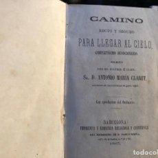 Libros antiguos: ANTONIO MARÍA CLARET CAMINO RECTO Y SEGURO PARA LLEGAR AL CIELO 1883. Lote 133648626