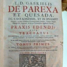 Libros antiguos: PRAXIS EDENDI; SIVE TRACTATUS - TOMUS PRIMUS, TOMUS SECUNDUS - L.D. GABRIELIS DE PAREXE ET QUESADA -. Lote 133875158