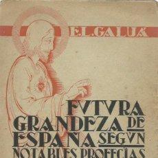 Libros antiguos: ENRIQUE LÓPEZ GALUÁ: FUTURA GRANDEZA DE ESPAÑA SEGÚN NOTABLES PROFECÍAS. (LA CORUÑA, 2ª ED., 1941). Lote 134041502