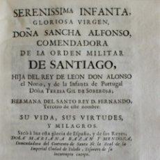 Libros antiguos: SERENISSIMA INFANTA, GLORIOSA VIRGEN, DOÑA SANCHA ALFONSO, COMENDADORA DE LA ORDEN MILITAR DE.... Lote 123162872