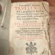 Libros antiguos: P. IOANNIS AEGIDII TRULLENCH 1653 VILLAE REALIS REGNI EXPOSITIO S. CRUCIATAE ET LACTICINORUM. Lote 138991442