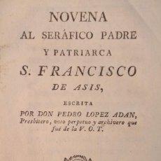 Libros antiguos: NOVENA AL SERÁFICO PADRE Y PATRIARCA S. FRANCISCO DE ASÍS / PEDRO LOPEZ ADAN [CIRCA 1800]. Lote 139187162