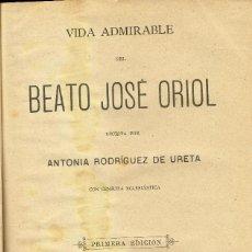 Libros antiguos: VIDA ADMIRABLE DEL BEATO JOSÉ ORIOL A.RODRIGUEZ DE URETA 1896 PRIMERA EDICIÓN. Lote 140420906