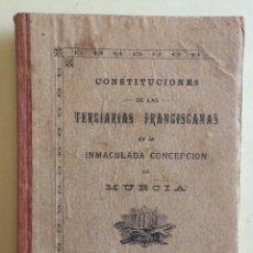 Libros antiguos: MURCIA- TERCIARIAS FRANCISCANAS- INMACULADA CONCEPCION- CONSTITUCIONES AÑO 1.904. Lote 140975018