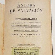 Libros antiguos: ÁNCORA DE SALVACIÓN Ó DEVOCIONARIO, R.P. JOSÉ MACH, EDITOR EUGENIO SUBIRANA, ESP. VISTA CANSADA.. Lote 142262246