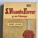 Libros antiguos: HENRI GHEON. S.VICENTE FERRER Y SU TIEMPO. EDITORIAL DIFUSIÓN, BUENOS AIRES. HAGIOGRAFÍAS. 1946. Lote 144376774
