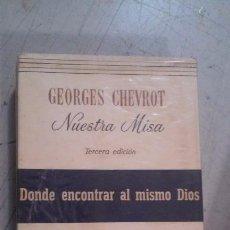 Libros antiguos: NUESTRA MISA GEORGES CHEVROT. Lote 171938142