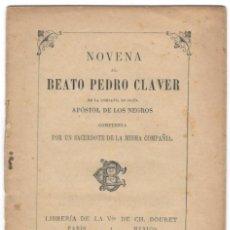 Libros antiguos: 1897 / NOVENA AL BEATO PEDRO CLAVER DE LA COMPAÑÍA DE JESÚS, APÓSTOL DE LOS NEGROS COMPUESTA POR UN . Lote 146862718