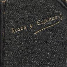 Libros antiguos: ANTIGUO LIBRO DE 1922 ROSAS Y ESPINAS MEDITACIONES DE 368 PAGINAS . Lote 147055034
