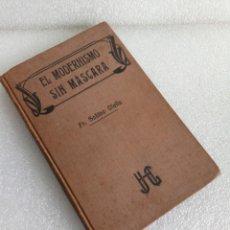 Libros antiguos: FRAY SABINO OLALLA EL MODERNISMO SIN MASCARA SUS DOCTRINAS CAUSAS Y REMEDIOS 1908. Lote 147911374