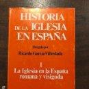 Libros antiguos: HISTORIA DE LA IGLESIA EN ESPAÑA-TOMO I-LA IGLESIA EN LA ESPAÑA ROMANA Y VISIGODA(31€). Lote 149964282