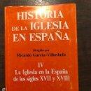 Libros antiguos: HISTORIA DE LA IGLESIA EN ESPAÑA-TOMO IV-LA IGLESIA EN LA ESPAÑA DE LOS SIGLOS XVII-XVIIII (31€). Lote 149964602