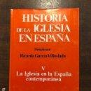 Libros antiguos: HISTORIA DE LA IGLESIA EN ESPAÑA-TOMO V-LA IGLESIA EN LA ESPAÑA CONTEMPORÁNEA(31€). Lote 149964630