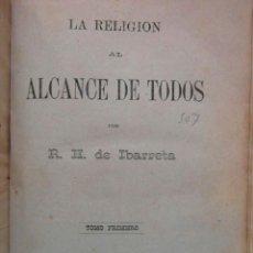 Libri antichi: LA RELIGION AL ALCANCE DE TODOS. R. H. DE IBARRETA. 1ª ED. 1884. 2 LIB.- 1 TOMO. CCTT. Lote 150115494