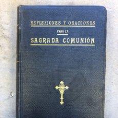 Libros antiguos: REFLEXIONES Y ORACIONES PARA LA SAGRADA COMUNIÓN. GUSTAVO GILI EDITOR 1909. TOMO I.. Lote 150966357