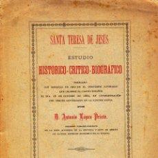 Libros antiguos: SANTA TERESA DE JESÚS. ESTUDIO HISTÓRICO-CRÍTICO-BIOGRÁFICO. ANTONIO LÓPEZ PRIETO. AUTOGRAFIADO. Lote 151153138