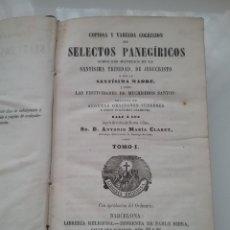 Libros antiguos: LIBRO COPIOSA Y VARIADA COLECCIÓN SELECTOS PANEGÍRICOS ANTONIO M° CLARET TOMO I, 1860. Lote 151477656