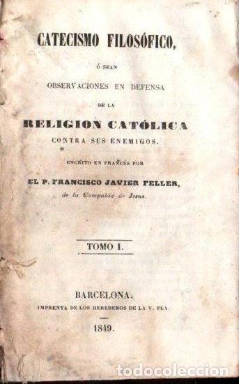 Libros antiguos: FELLER : CATECISMO FILOSÓFICO I y II . DOS TOMOS EN UN VOLUMEN (H. DE LA V. PLA, 1849) PERGAMINO - Foto 2 - 151481178