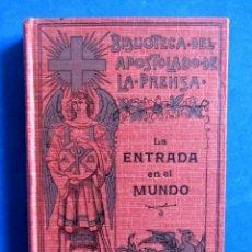 Libros antiguos: LA ENTRADA EN EL MUNDO O GUIA PRACTICA DE LA JUVENTUD CRISTIANA. PRIMERA SERIE TOMO 1. 1923. Lote 152281334